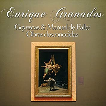Enrique Granados: Goyescas & Manuel De Falla: Obras Desconocidas