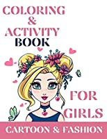 Coloring & activity book for girls, Cartoon and Fashion: Coloring & Activity book for girls Cartoon & Fashion: Coloring & Activity Book for kids and teens with quotes about beauty, emotions, courage Prompted journal, diary, know yourself