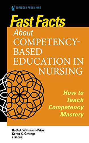Compare Textbook Prices for Fast Facts about Competency-Based Education in Nursing: How to Teach Competency Mastery 1 Edition ISBN 9780826136534 by Wittmann-Price PhD  RN  CNS  CNE  CHSE  ANEF  FAAN, Ruth A.,Gittings DNP  RN  CNE  Alumnus CCRN, Karen K.