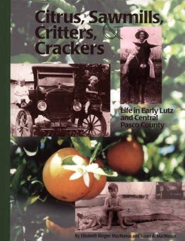 Sawmills, Citrus, Critters & Crackers: Life in Early Lutz and Central Pasco County