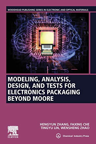 Compare Textbook Prices for Modeling, Analysis, Design, and Tests for Electronics Packaging beyond Moore Woodhead Publishing Series in Electronic and Optical Materials 1 Edition ISBN 9780081025321 by Zhang, Hengyun,Che, Faxing,LIn, Tingyu,Zhao, Wensheng