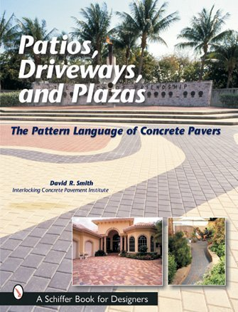 Patios, Driveways, and Plazas: The Patterns Language of Concrete Pavers (Schiffer Book for Designers)