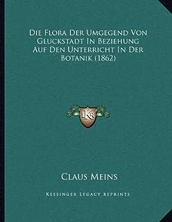Die Flora Der Umgegend Von Gluckstadt In Beziehung Auf Den Unterricht In Der Botanik (1862)