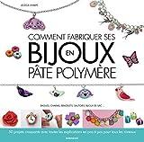 Comment fabriquer ses bijoux en pâte polymère - Bagues, charms, bracelets, sautoirs, bij...