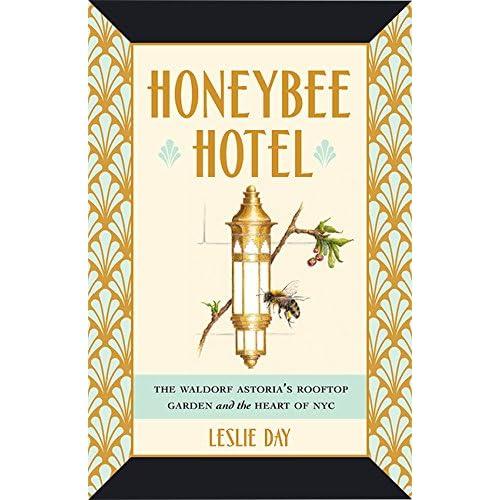 Honeybee Hotel The Waldorf Astoria S Rooftop Garden And The Heart