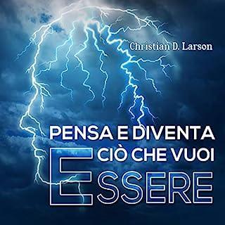 Pensa e diventa ciò che vuoi essere                   Di:                                                                                                                                 Christian D. Larson                               Letto da:                                                                                                                                 Lorenzo Visi                      Durata:  1 ora e 34 min     21 recensioni     Totali 4,7