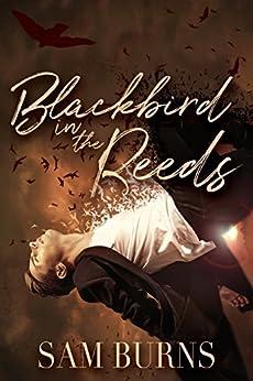 Blackbird in the Reeds (The Rowan Harbor Cycle Book 1) by [Sam Burns]