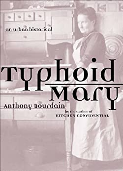 Typhoid Mary: An Urban Historical by [Anthony Bourdain]