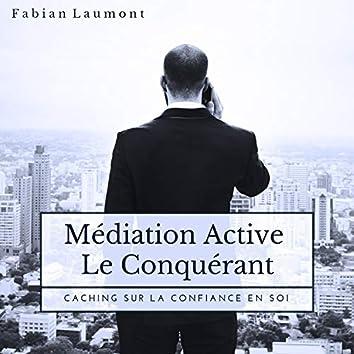 Médiation Active - Le Conquérant (Caching Sur La Confiance en Soi)