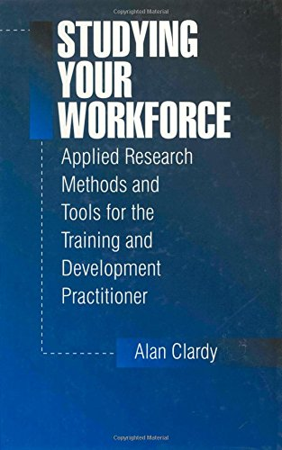 Download Studying Your Workforce: Applied Research Methods and Tools for the Training and Development Practitioner 0803973225