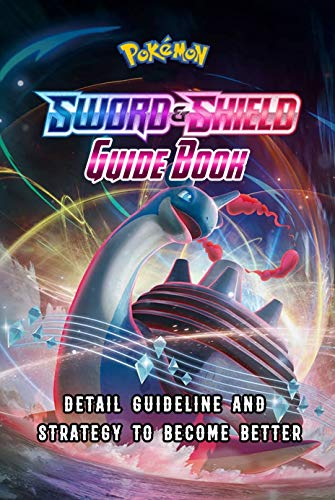 Pokemon Sword & Shield Guide Book: Detail Guideline and Strategy to Become Better: Pokemon Handbook (English Edition)