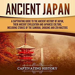 Ancient Japan     A Captivating Guide to the Ancient History of Japan, Their Ancient Civilization, and Japanese Culture, Including Stories of the Samurai, Shoguns, and Zen Masters              By:                                                                                                                                 Captivating History                               Narrated by:                                                                                                                                 Richard L. Walton                      Length: 3 hrs and 44 mins     Not rated yet     Overall 0.0