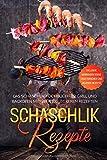 Schaschlik Rezepte: Das Schaschlik Kochbuch für Grill und Backofen mit über 100 leckeren Rezepten - Inklusive Marinaden sowie vegetarischer und veganer Rezepte (German Edition)