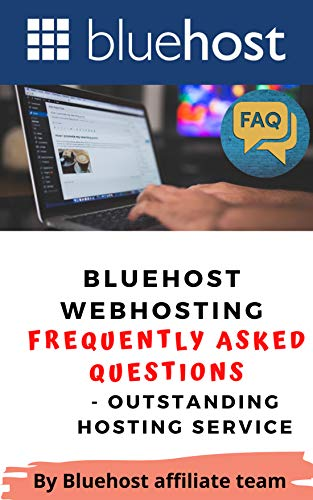 Bluehost Webhosting frequently asked questions (FAQ): : Outstanding Hosting Service (Bluehost - The Best Webhosting in 2021 and beyond ( Wordpress Hosting ) Book 4)