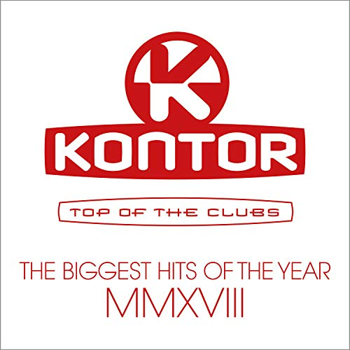 Kontor Top Of The Clubs - The Biggest Hits Of The Year MMXVIII [Explicit]