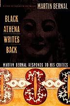 Black Athena Writes Back: Martin Bernal Responds to His Critics
