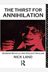 [The Thirst for Annihilation: Georges Bataille and Virulent Nihilism (an Essay in Atheistic Religion)] (By: Nicholas Land) [published: July, 1992] Paperback