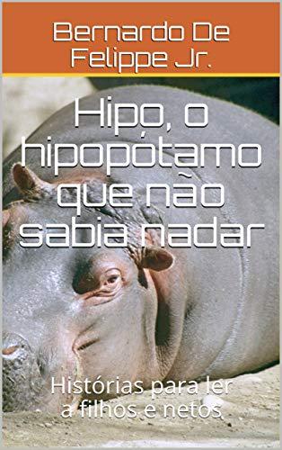 Hipo, o hipopótamo que não sabia nadar: Histórias para ler a filhos e netos (Portuguese Edition)