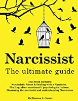 Narcissist: This Book Includes: Narcissistic Abuse & Dealing with a Narcissist. Healing after emotional/psychological abuse. Disarming the narcissist and understanding Narcissism
