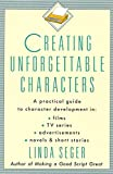 Creating Unforgettable Characters: A Practical Guide to Character Development in Films, TV Series, Advertisements, Novels & Short Stories