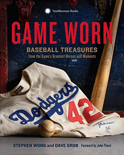 Game Worn: Baseball Treasures from the Game's Greatest Heroes and Moments (English Edition)