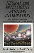 Neural and Intelligent Systems Integration: Fifth and Sixth Generation Integrated Reasoning Information Systems (Sixth Generation Computer Technologies)