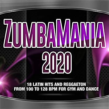 Zumbamania 2020 - Latin Hits And Reggaeton From 100 To 128 BPM For Gym And Dance