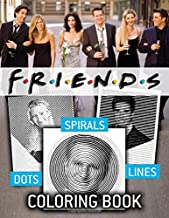 Friends Dots Lines Spirals Coloring Book: New Way Of Enjoying And Stress Relieving – Coloring With Lost Of Groundbreaking ...