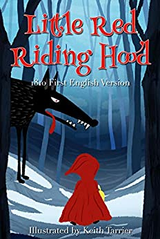 Little Red Riding Hood: (1810 First English Version) by [Charles Perrault, Keith Tarrier]