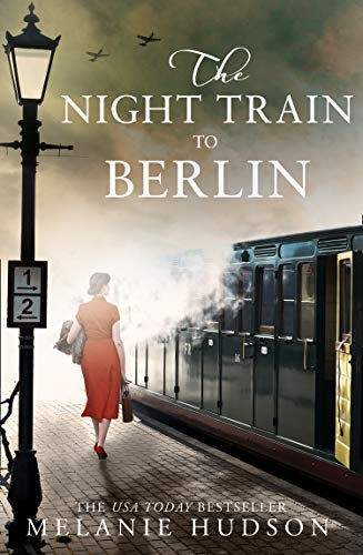 The Night Train to Berlin: The most heartbreaking and gripping epic historical novel of 2021!