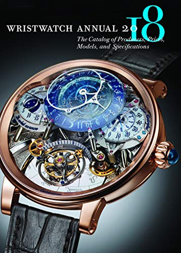 Wristwatch Annual 2018: The Catalog of Producers, Prices, Mo