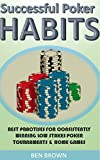 Poker: Successful Poker Habits & Best Practices For Consistently Winning Low StakesTournaments & Home Games (Texas Hold'em, Simple Poker Maths, Winning Strategies,Poker Tournaments) (English Edition)