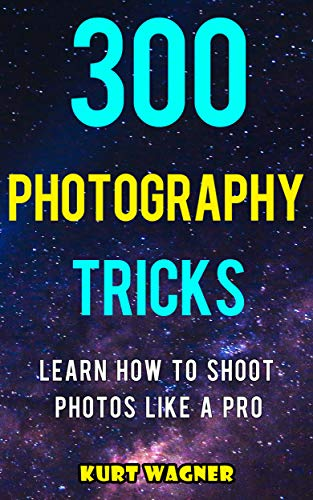 300 Photography Tricks: Learn How to Shoot Photos Like a Pro (English Edition)