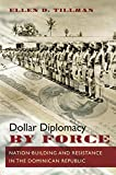 Dollar Diplomacy by Force: Nation-Building and Resistance in the Dominican Republic