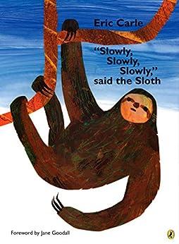 """Slowly, Slowly, Slowly,"" said the Sloth by [Eric Carle]"