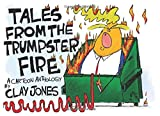 Tales From The Trumpster Fire: A Cartoon Anthology