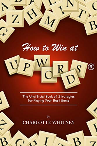 How to Win at UPWORDS: The Unofficial Book of Strategies for Playing Your Best Game