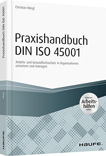 Praxishandbuch DIN ISO 45001 - inkl. Arbeitshilfen online: Arbeits- und Gesundheitsschutz in Organisationen umsetzen und managen (Haufe Fachbuch)