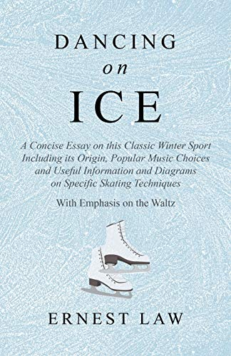 Compare Textbook Prices for Dancing on Ice - A Concise Essay on this Classic Winter Sport Including its Origin, Popular Music Choices and Useful Information and Diagrams on ... Techniques - With Emphasis on the Waltz  ISBN 9781528707817 by Law, Ernest