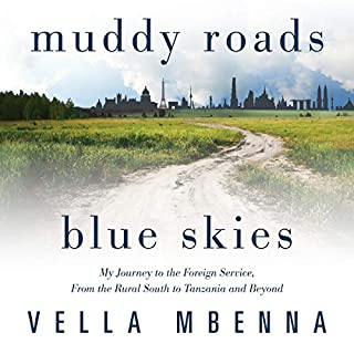 Muddy Roads Blue Skies: My Journey to the Foreign Service, from the Rural South to Tanzania and Beyond                   Written by:                                                                                                                                 Vella Mbenna                               Narrated by:                                                                                                                                 Trei Taylor                      Length: 7 hrs and 44 mins     Not rated yet     Overall 0.0