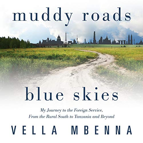 Muddy Roads Blue Skies: My Journey to the Foreign Service, from the Rural South to Tanzania and Beyond audiobook cover art