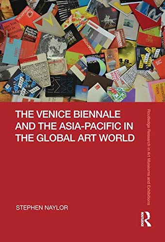 Compare Textbook Prices for The Venice Biennale and the Asia-Pacific in the Global Art World Routledge Research in Art Museums and Exhibitions 1 Edition ISBN 9781138480780 by Naylor, Stephen