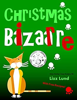 Christmas Bizarre: Humorous Cozy Mystery - Funny Adventures of Mina Kitchen - with Recipes (Mina Kitchen Cozy Comedy Series Book 2) by [Lizz Lund]