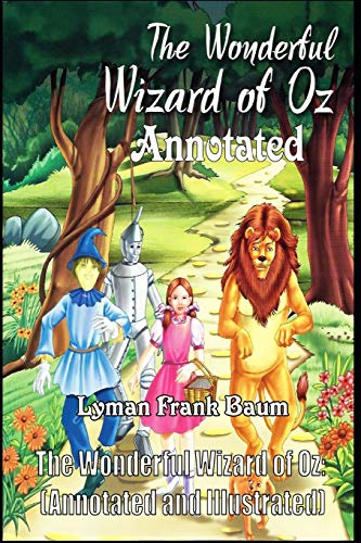 The Wonderful Wizard of Oz: (Annotated and Illustrated)