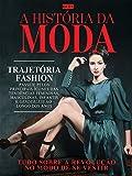 Guia A História da Moda Ed.01: Tudo sobre a revolução no modo de se vestir (Portuguese Edition)