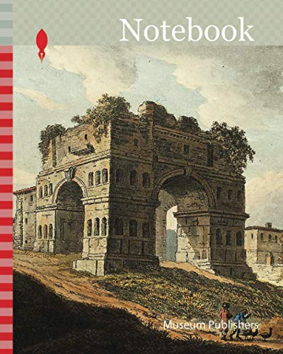 Notebook: Janus's Arch, plate twenty from the Ruins of Rome, published December 6, 1796, M. Dubourg, (English, active 1786-1838), published by J. ... England, Hand-colored aquatint on paper