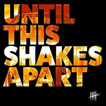 Until This Shakes Apart