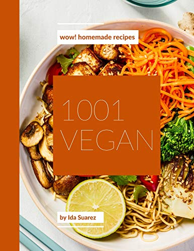 Wow! 1001 Homemade Vegan Recipes: Let's Get Started with The Best Homemade Vegan Cookbook!