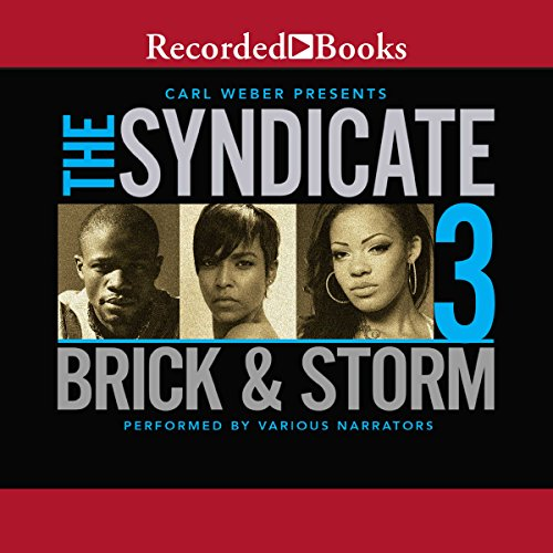 The Syndicate 3     Carl Weber Presents              By:                                                                                                                                 Brick,                                                                                        Storm                               Narrated by:                                                                                                                                 Randall Bain,                                                                                        Julian Durant,                                                                                        Dylan Ford,                   and others                 Length: 8 hrs and 38 mins     364 ratings     Overall 4.7