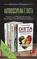 Autodisciplina E Dieta: Perdi Peso Con Più Di 200 Ricette di Dieta Chetogenica, Dieta Sirt e Digiuno Intermittente, Mangiando Consapevolmente